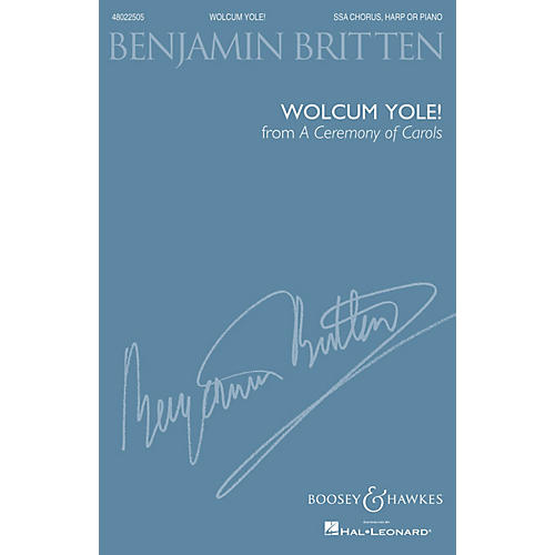Boosey and Hawkes Wolcum Yole (from A Ceremony of Carols) (SSA Chorus, Harp or Piano) SSA composed by Benjamin Britten