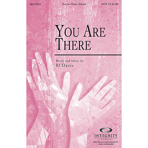 Integrity Music You Are There SATB Composed by BJ Davis