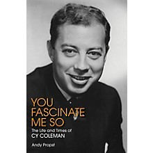 Applause Books You Fascinate Me So (The Life and Times of Cy Coleman) Applause Books Series Hardcover by Andy Propst