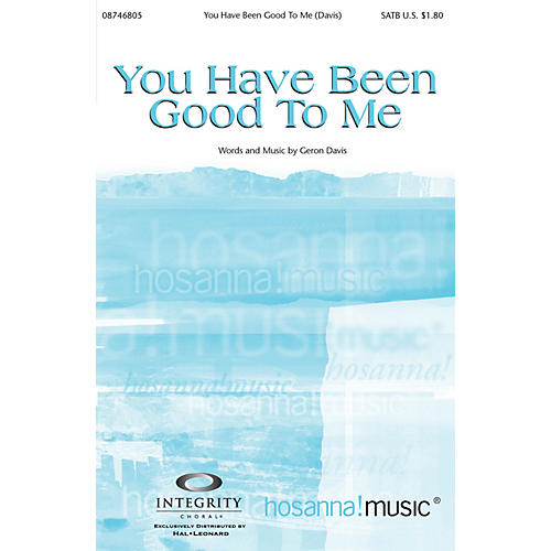 Integrity Music You Have Been Good to Me SATB Arranged by Bradley Knight