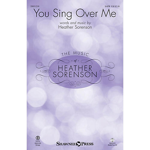 Shawnee Press You Sing Over Me SATB composed by Heather Sorenson