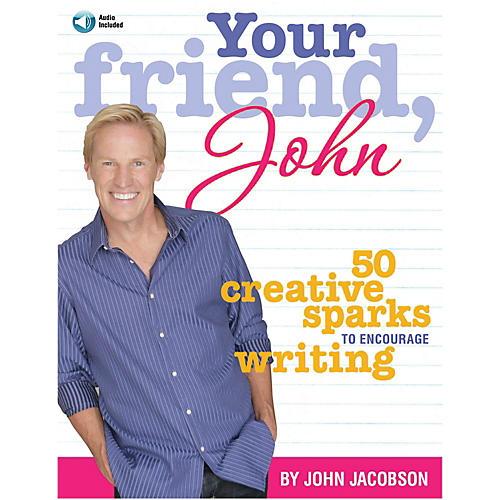 Hal Leonard Your Friend, John - 50 Creative Sparks to Encourage Writing by John Jacobson Book/Enhanced CD