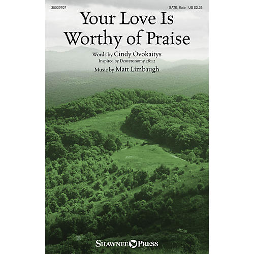 Shawnee Press Your Love Is Worthy of Praise SATB composed by Matt Limbaugh