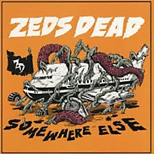 Zeds Dead - Somewhere Else