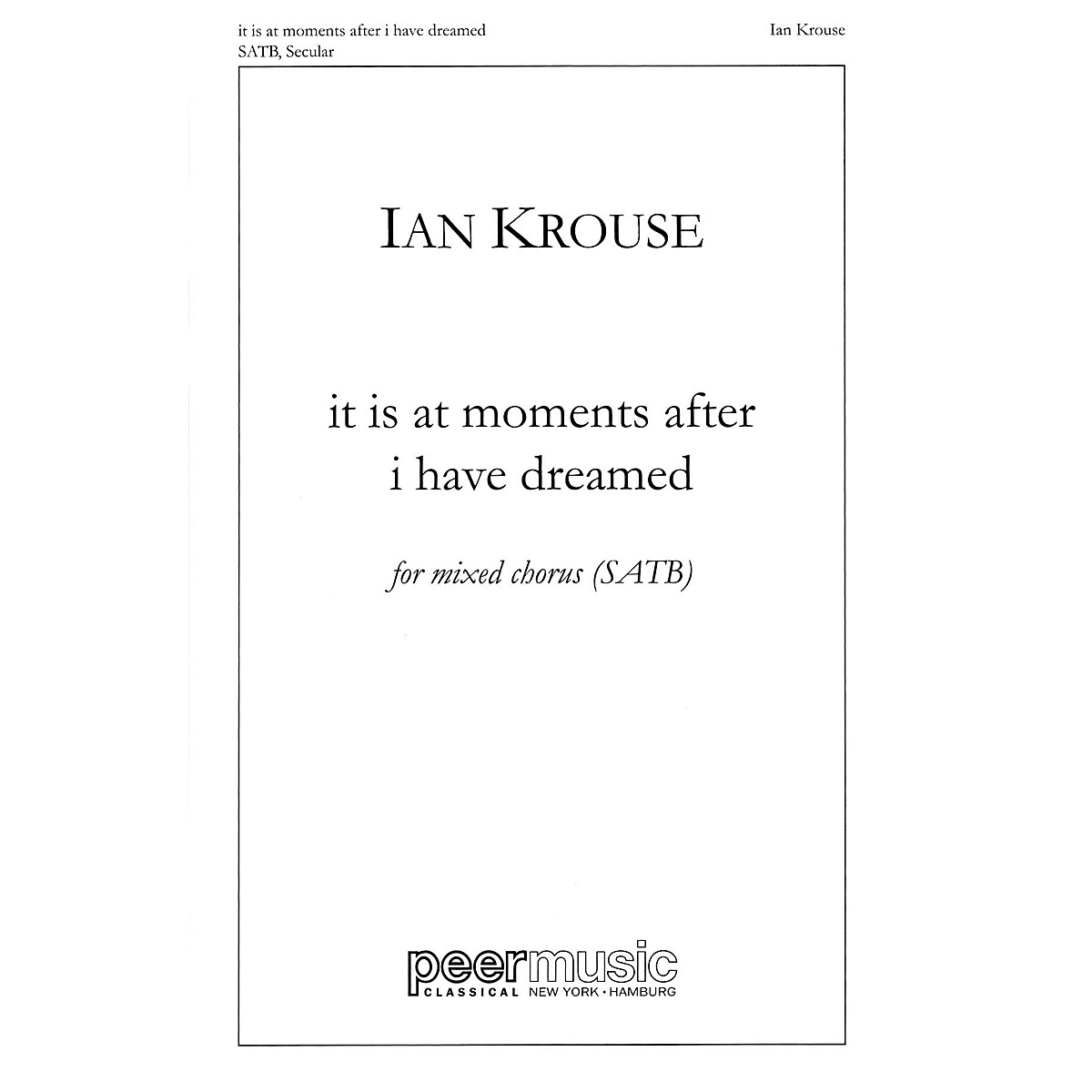 Peer Music it is at moments after i have dreamed SATB a cappella Composed by Ian Krouse